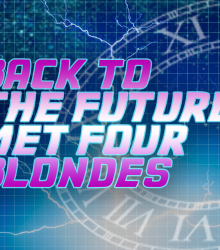 Back to the Future met Four Blondes