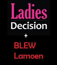 Ladies Decision + BLEW Lamoen