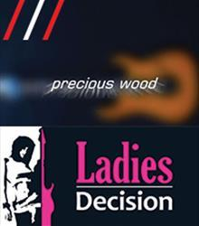 Ladies Decision + Precious Wood