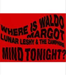 PSYCH NIGHT: Where's Waldo? + Margot + Lunar Leshy & The Zamphire